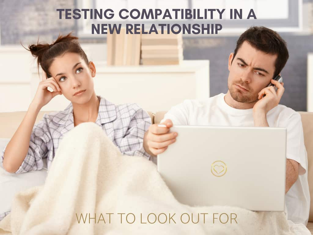 Testing Compatibility in a New Relationship: What to Look For